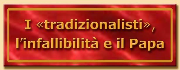 titolo i tradizionalisti, l'infallibilità e il papa